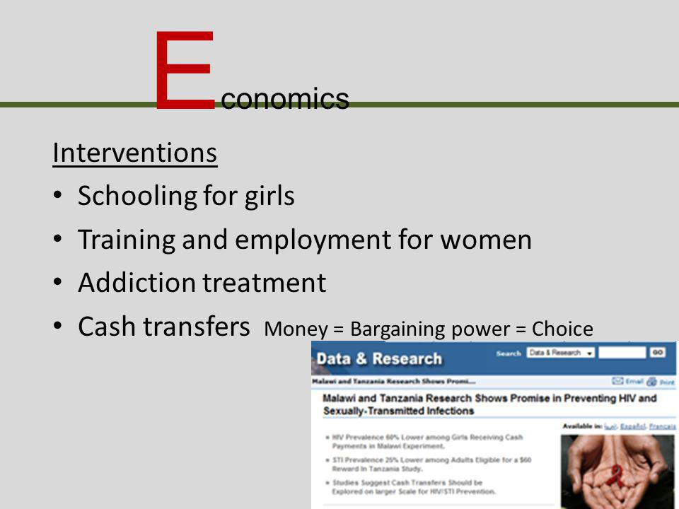 E conomics Interventions Schooling for girls Training and employment for women Addiction treatment Cash transfers Money = Bargaining power = Choice