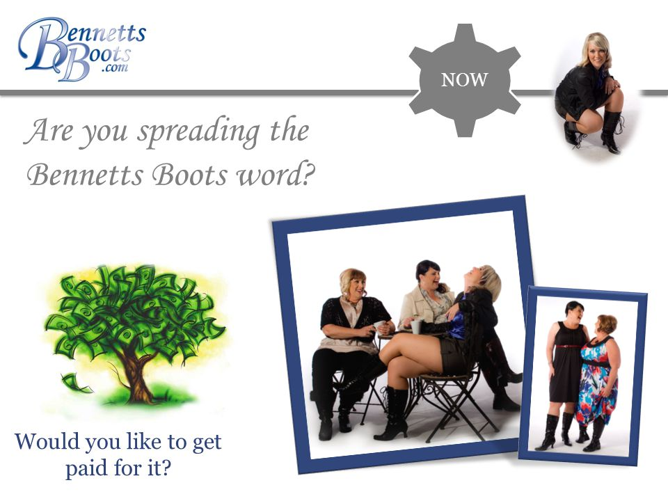 Are you spreading the Bennetts Boots word? NOW Would you like to get paid for it?