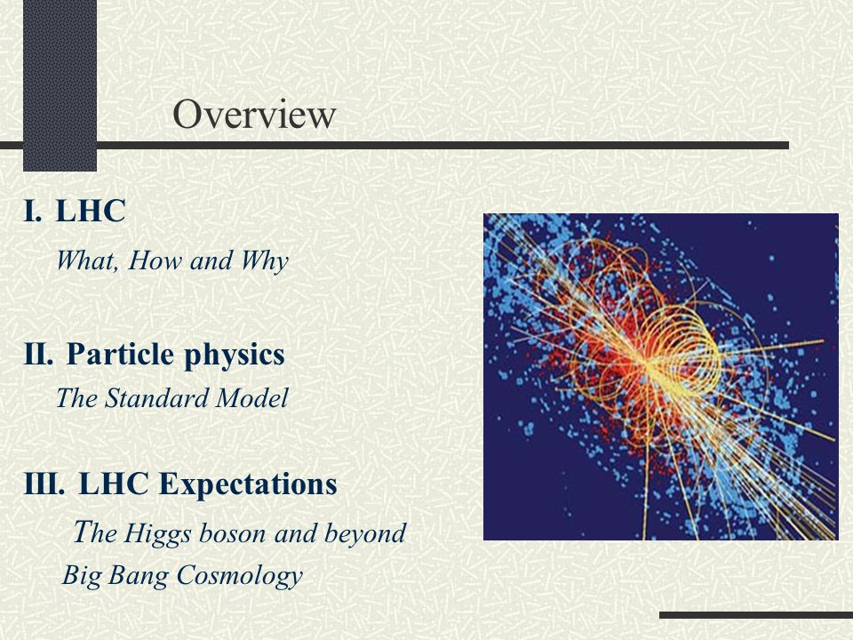 Overview I. LHC What, How and Why II. Particle physics The Standard Model III.
