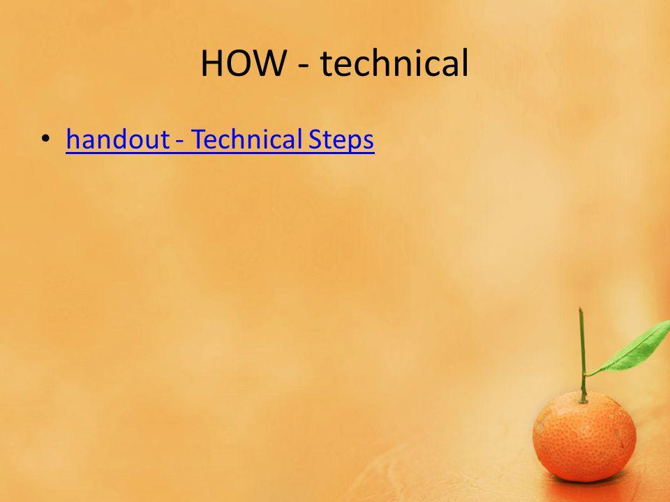 HOW - technical handout - Technical Steps