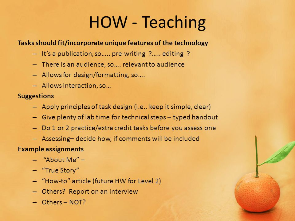 HOW - Teaching Tasks should fit/incorporate unique features of the technology – It's a publication, so…..