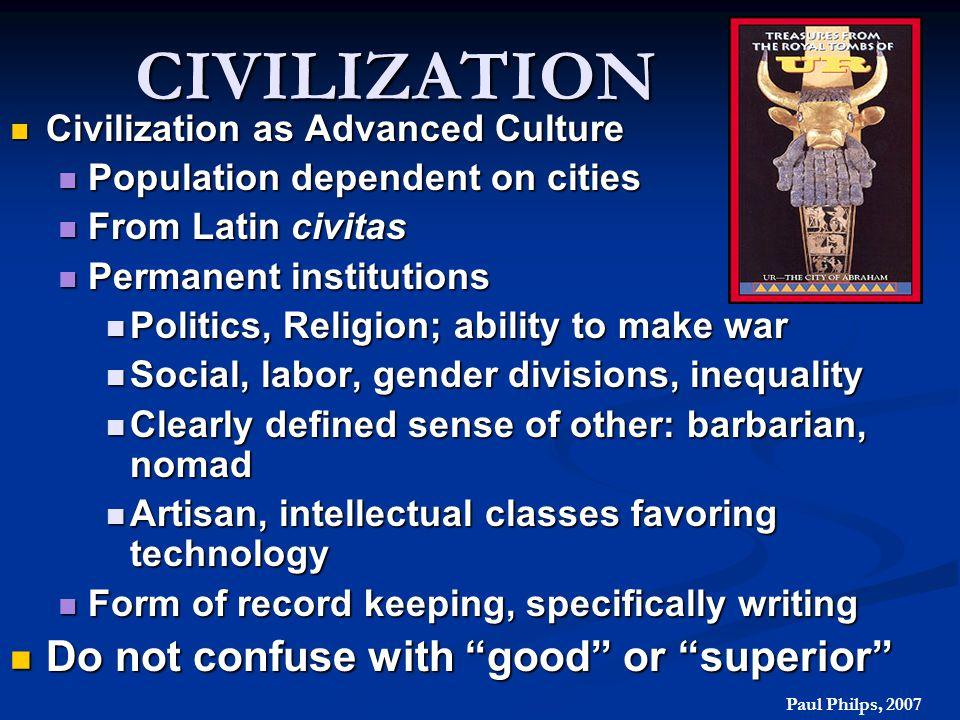 CIVILIZATION Civilization as Advanced Culture Civilization as Advanced Culture Population dependent on cities Population dependent on cities From Lati
