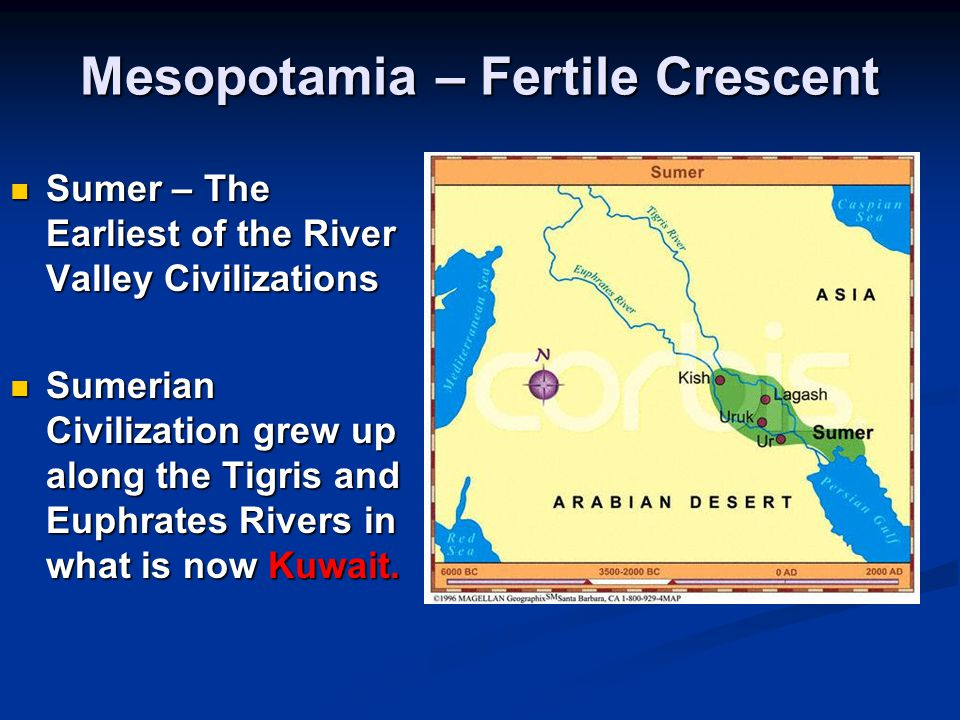 Mesopotamia – Fertile Crescent Sumer – The Earliest of the River Valley Civilizations Sumer – The Earliest of the River Valley Civilizations Sumerian