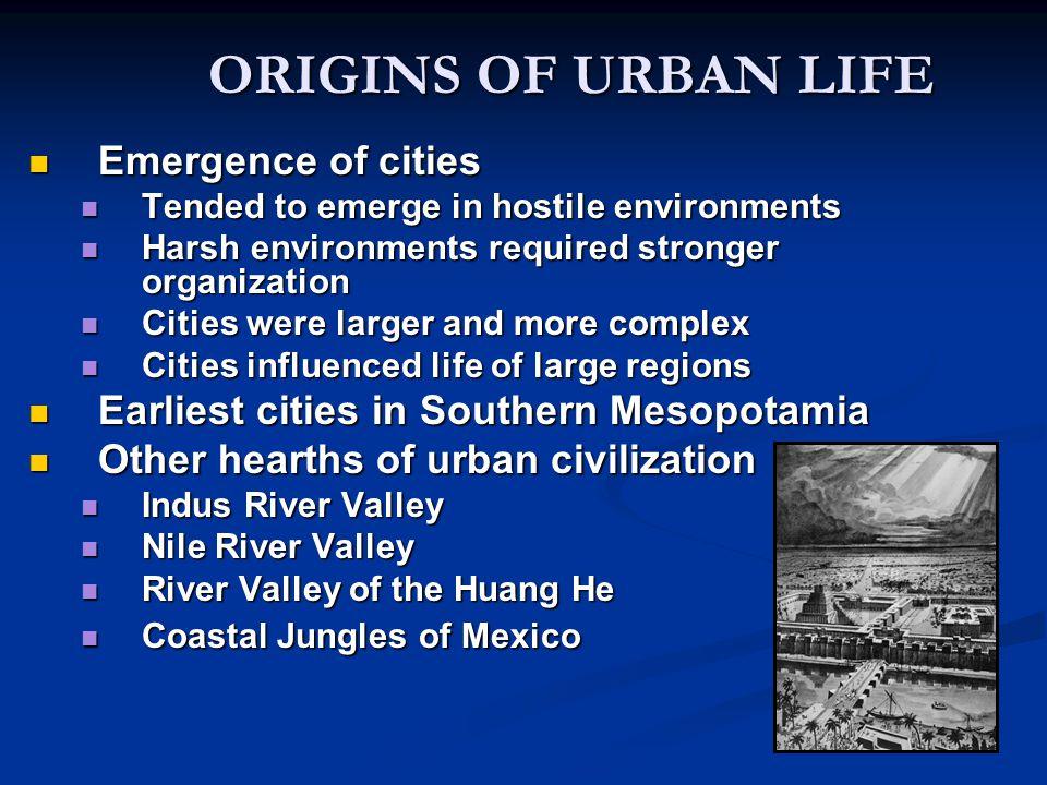 ORIGINS OF URBAN LIFE Emergence of cities Emergence of cities Tended to emerge in hostile environments Tended to emerge in hostile environments Harsh