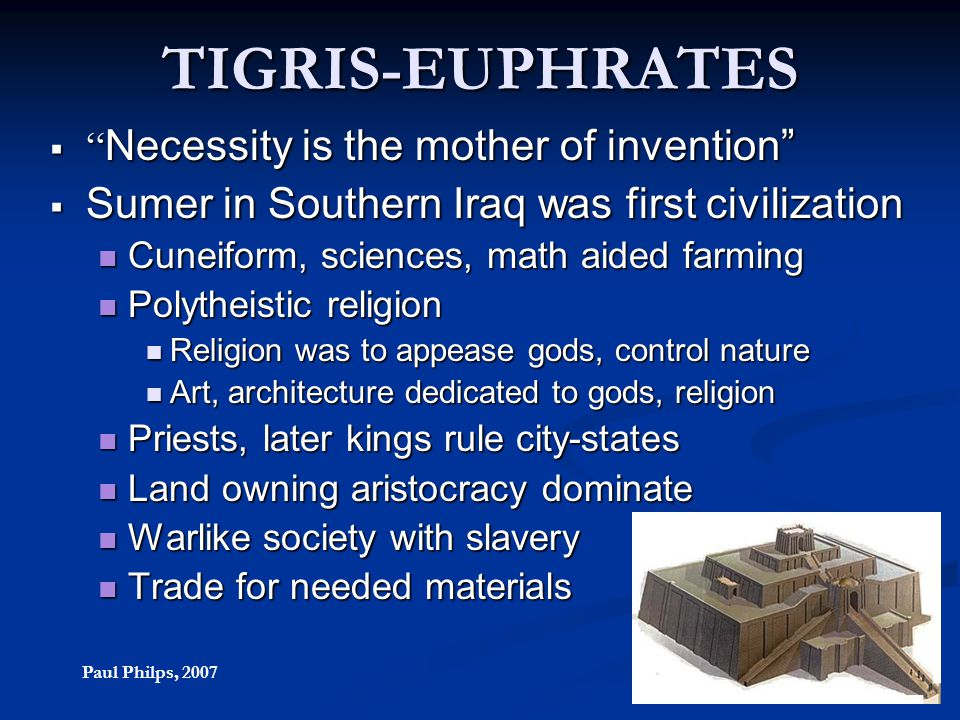"""TIGRIS-EUPHRATES  """" Necessity is the mother of invention""""  Sumer in Southern Iraq was first civilization Cuneiform, sciences, math aided farming Cun"""