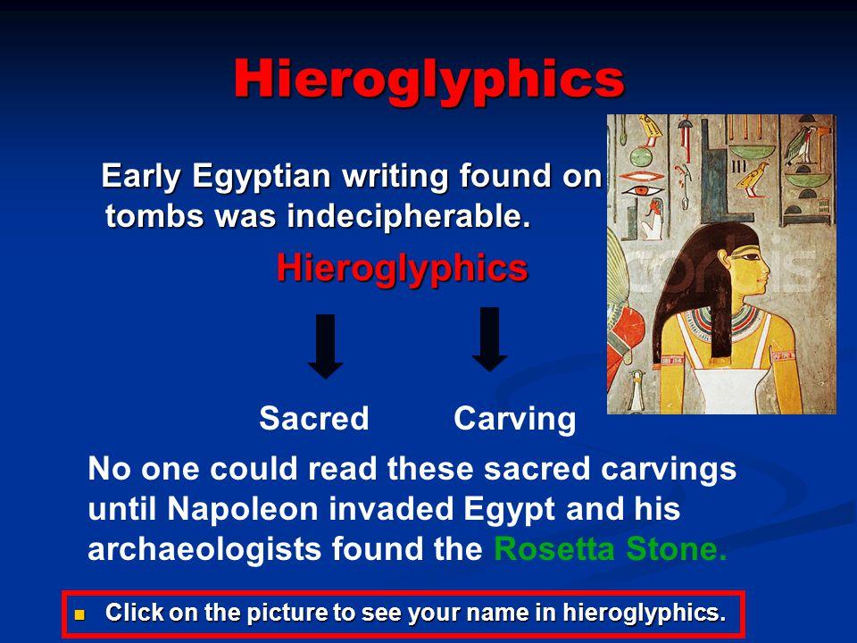 Hieroglyphics Early Egyptian writing found on tombs was indecipherable. Early Egyptian writing found on tombs was indecipherable. Hieroglyphics Hierog