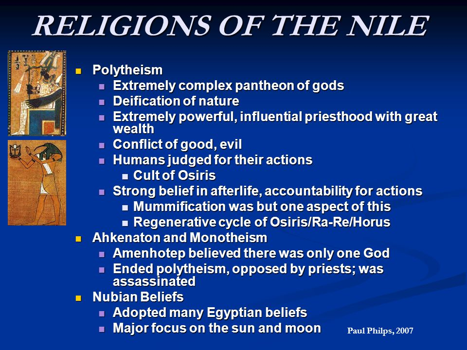 RELIGIONS OF THE NILE Polytheism Polytheism Extremely complex pantheon of gods Extremely complex pantheon of gods Deification of nature Deification of