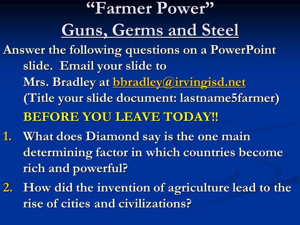 """""""Farmer Power"""" Guns, Germs and Steel Answer the following questions on a PowerPoint slide. Email your slide to Mrs. Bradley at bbradley@irvingisd.net"""