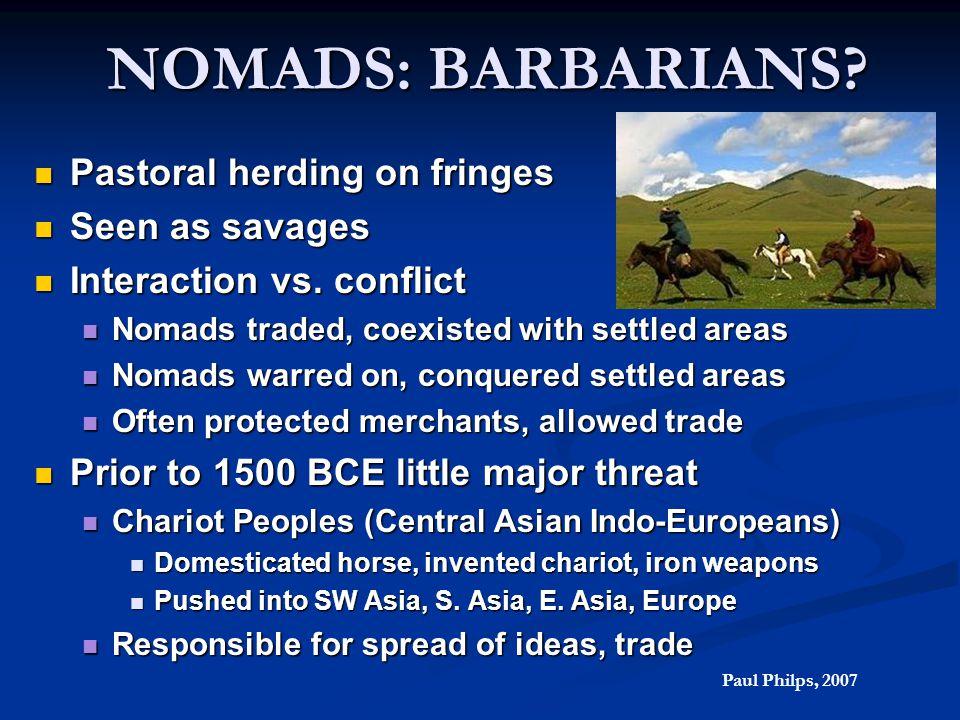NOMADS: BARBARIANS? Pastoral herding on fringes Pastoral herding on fringes Seen as savages Seen as savages Interaction vs. conflict Interaction vs. c