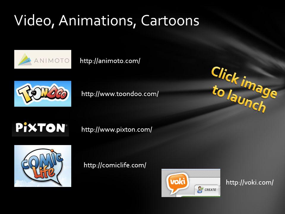 Video, Animations, Cartoons http://animoto.com/ http://www.toondoo.com/ http://www.pixton.com/ http://comiclife.com/ http://voki.com/