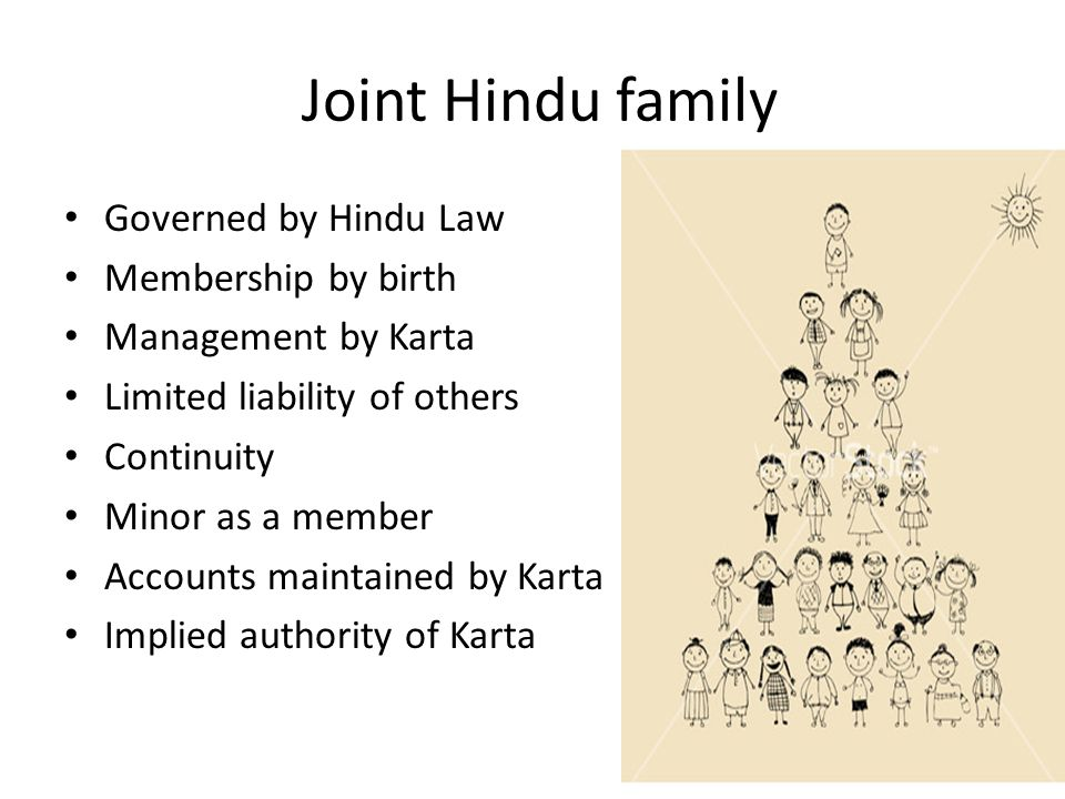 Joint Hindu family Governed by Hindu Law Membership by birth Management by Karta Limited liability of others Continuity Minor as a member Accounts maintained by Karta Implied authority of Karta