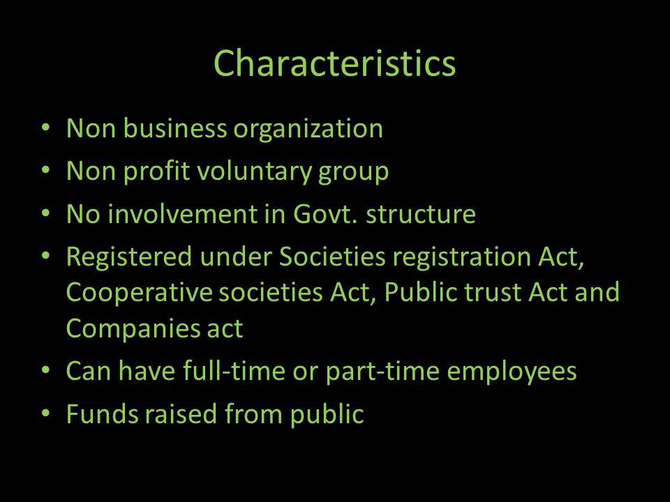 Characteristics Non business organization Non profit voluntary group No involvement in Govt.
