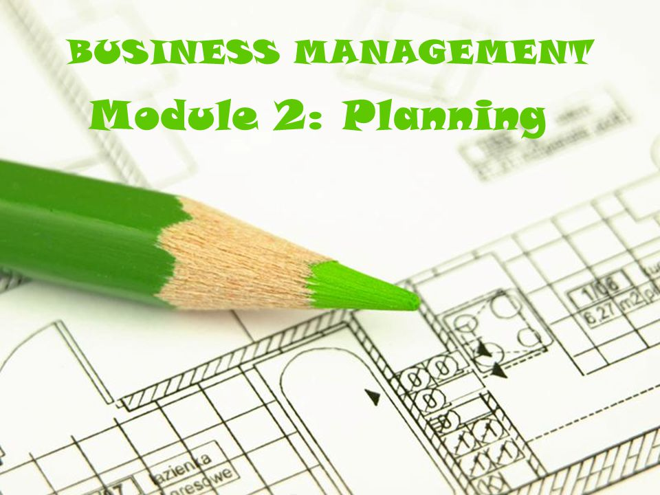 Page 5 BUSINESS MANAGEMENT Module 2: Planning