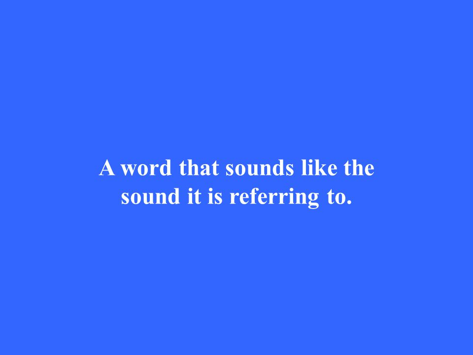 A word that sounds like the sound it is referring to.