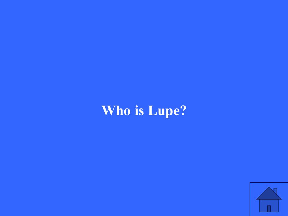 Who is Lupe?