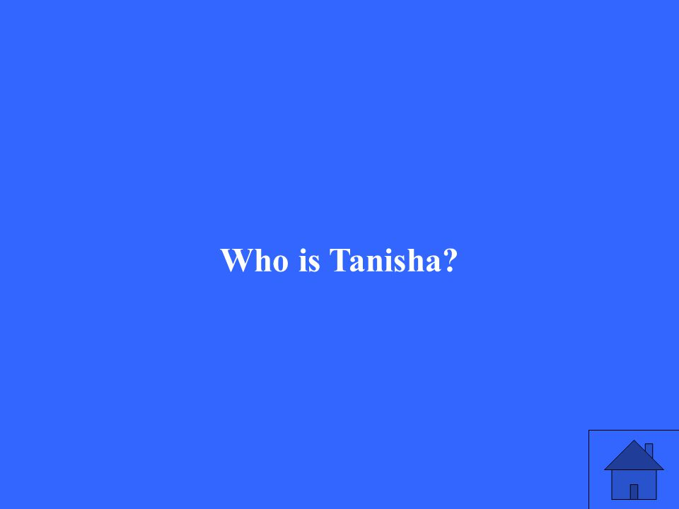 Who is Tanisha?