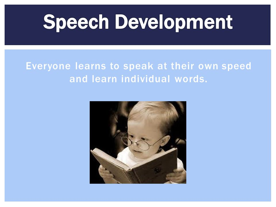 Everyone learns to speak at their own speed and learn individual words.