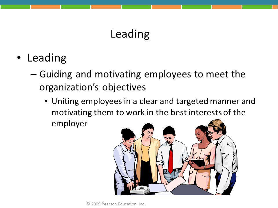 Leading – Guiding and motivating employees to meet the organization's objectives Uniting employees in a clear and targeted manner and motivating them