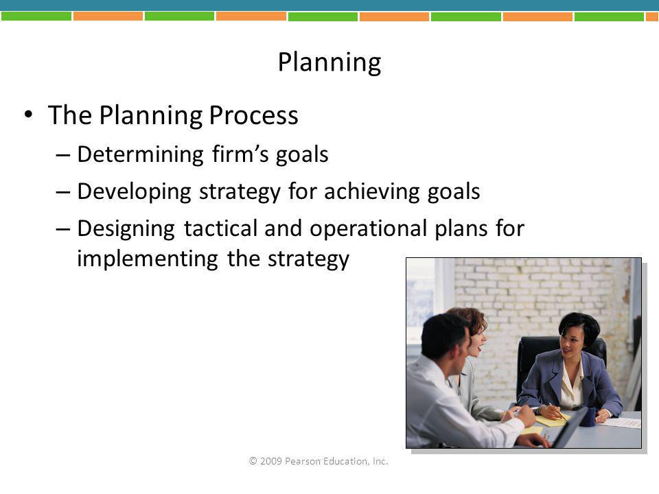 Planning The Planning Process – Determining firm's goals – Developing strategy for achieving goals – Designing tactical and operational plans for impl