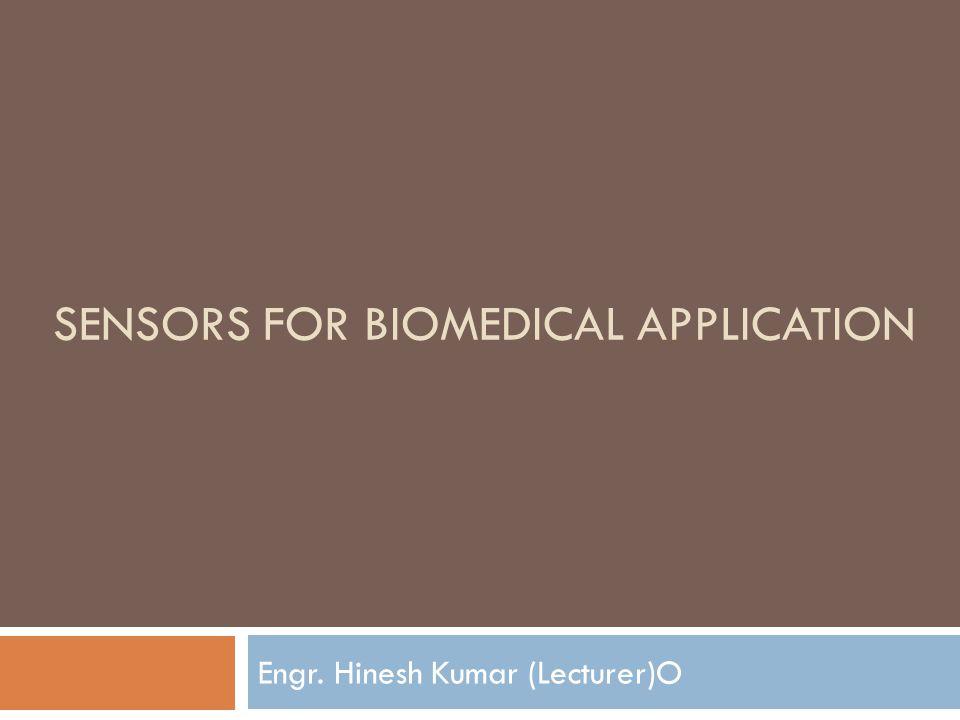 SENSORS FOR BIOMEDICAL APPLICATION Engr. Hinesh Kumar (Lecturer)O