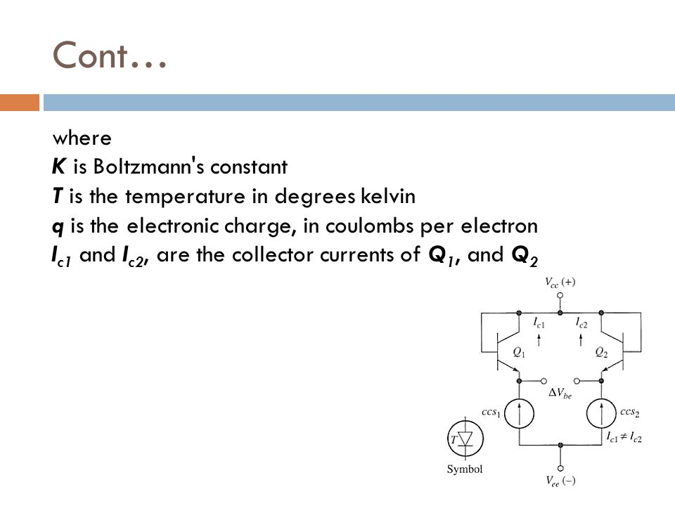 Cont… where K is Boltzmann's constant T is the temperature in degrees kelvin q is the electronic charge, in coulombs per electron I c1 and I c2, are t