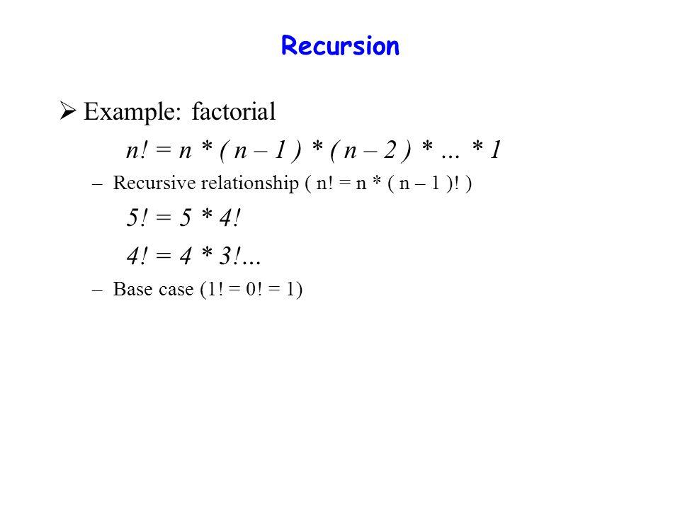 Recursion  Example: factorial n. = n * ( n – 1 ) * ( n – 2 ) * … * 1 –Recursive relationship ( n.