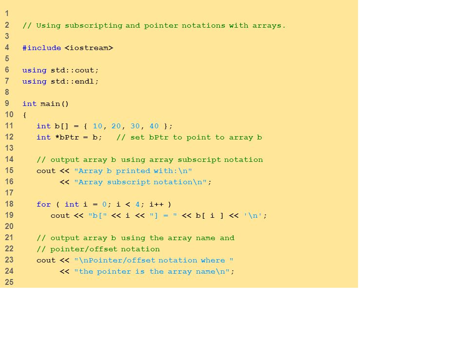 1 2 // Using subscripting and pointer notations with arrays.