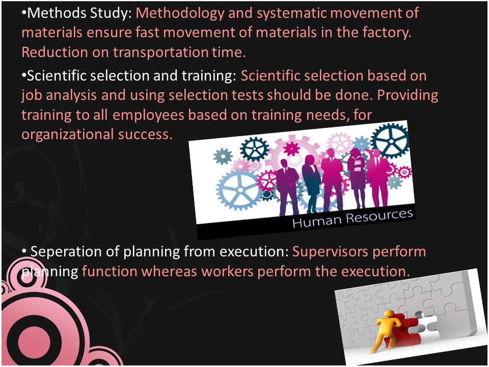 Methods Study: Methodology and systematic movement of materials ensure fast movement of materials in the factory. Reduction on transportation time. Sc