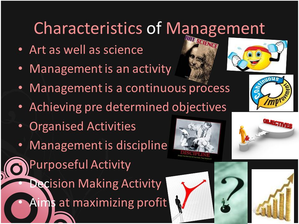 Distinct Activity It's a Profession Universal Application Direction and Control Leadership Quality Dynamic Needed at all levels As a career As a class or team It's a System