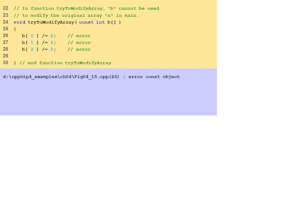 22 // In function tryToModifyArray, b cannot be used 23 // to modify the original array a in main.