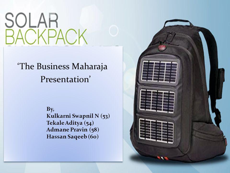 'The Business Maharaja Presentation' By, Kulkarni Swapnil N (53) Tekale Aditya (54) Admane Pravin (58) Hassan Saqeeb (60)