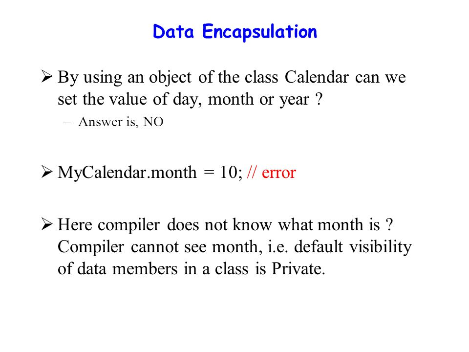 Data Encapsulation  By using an object of the class Calendar can we set the value of day, month or year .
