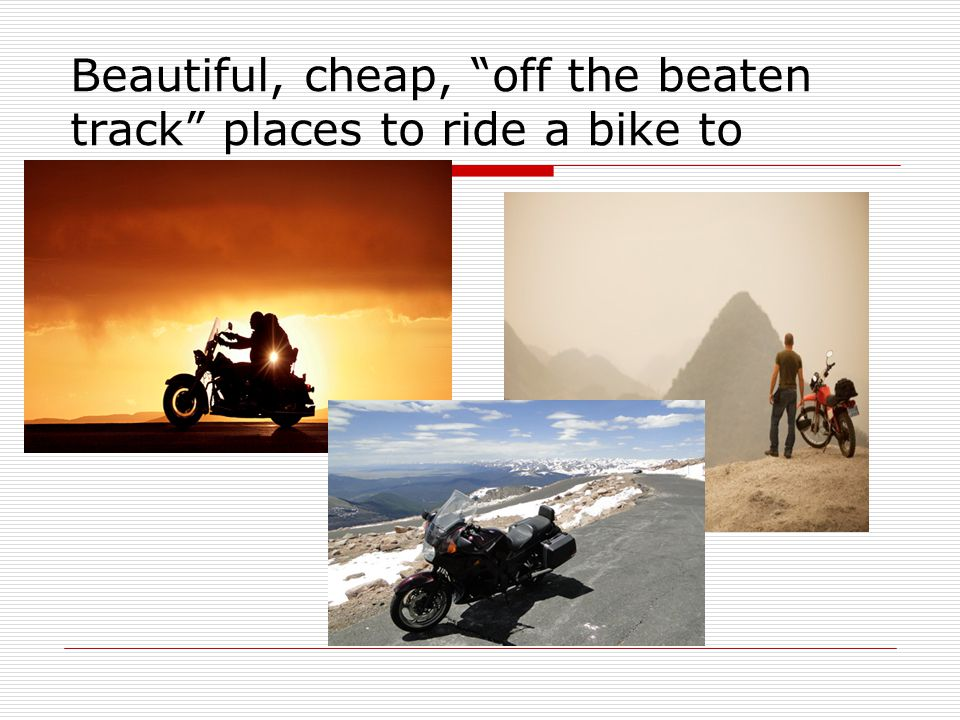 "Beautiful, cheap, ""off the beaten track"" places to ride a bike to"