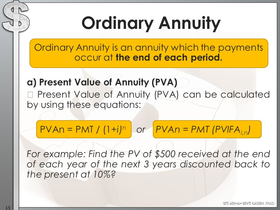 Ordinary Annuity is an annuity which the payments occur at the end of each period.