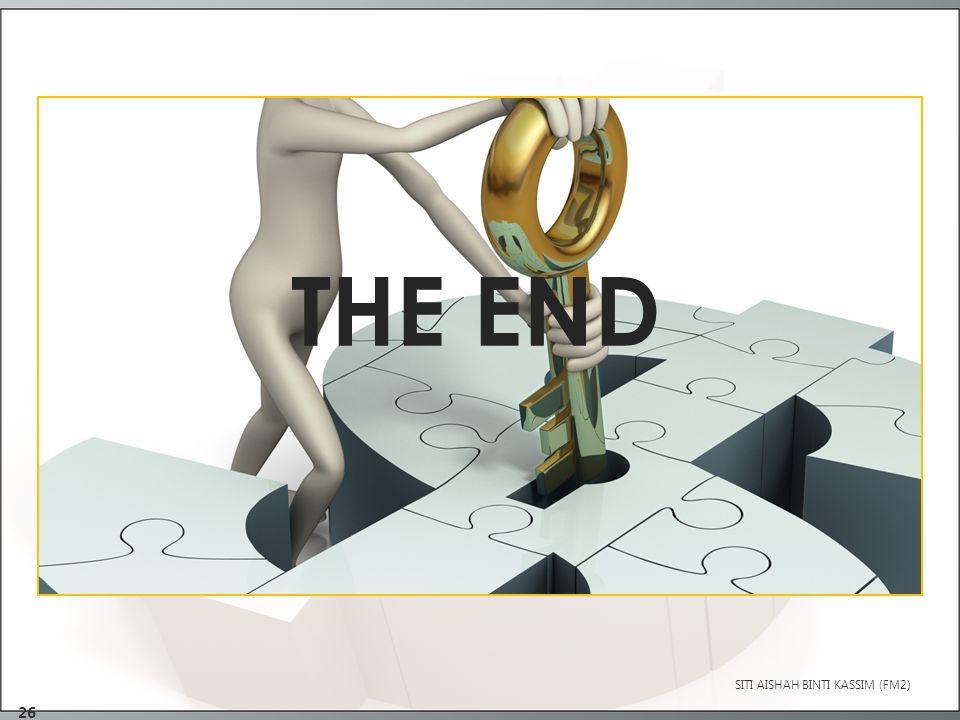 26 SITI AISHAH BINTI KASSIM (FM2) THE END