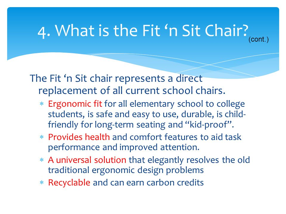 The Fit 'n Sit chair represents a direct replacement of all current school chairs.