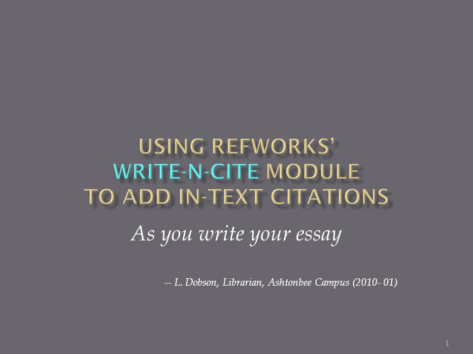 1 As you write your essay -- L. Dobson, Librarian, Ashtonbee Campus (2010- 01)