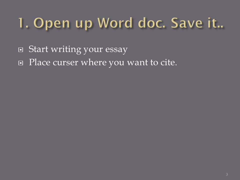  Start writing your essay  Place curser where you want to cite. 3