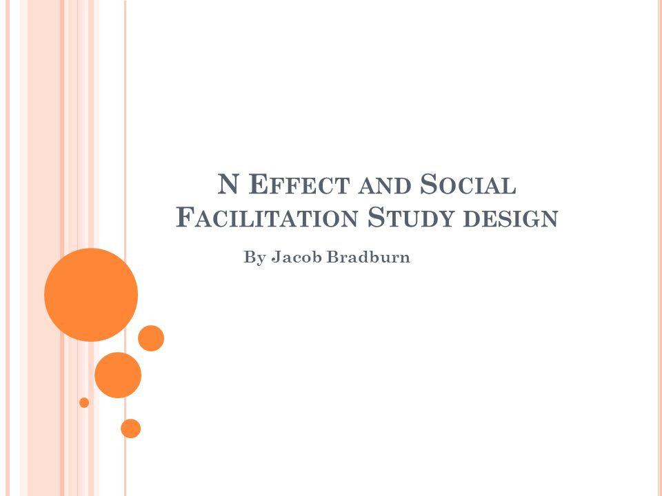 N E FFECT AND S OCIAL F ACILITATION S TUDY DESIGN By Jacob Bradburn