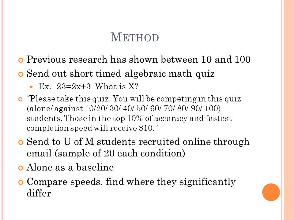 M ETHOD Previous research has shown between 10 and 100 Send out short timed algebraic math quiz Ex.