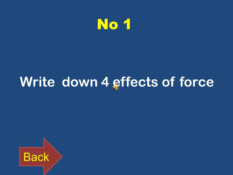 No 1 Write down 4 effects of force Back