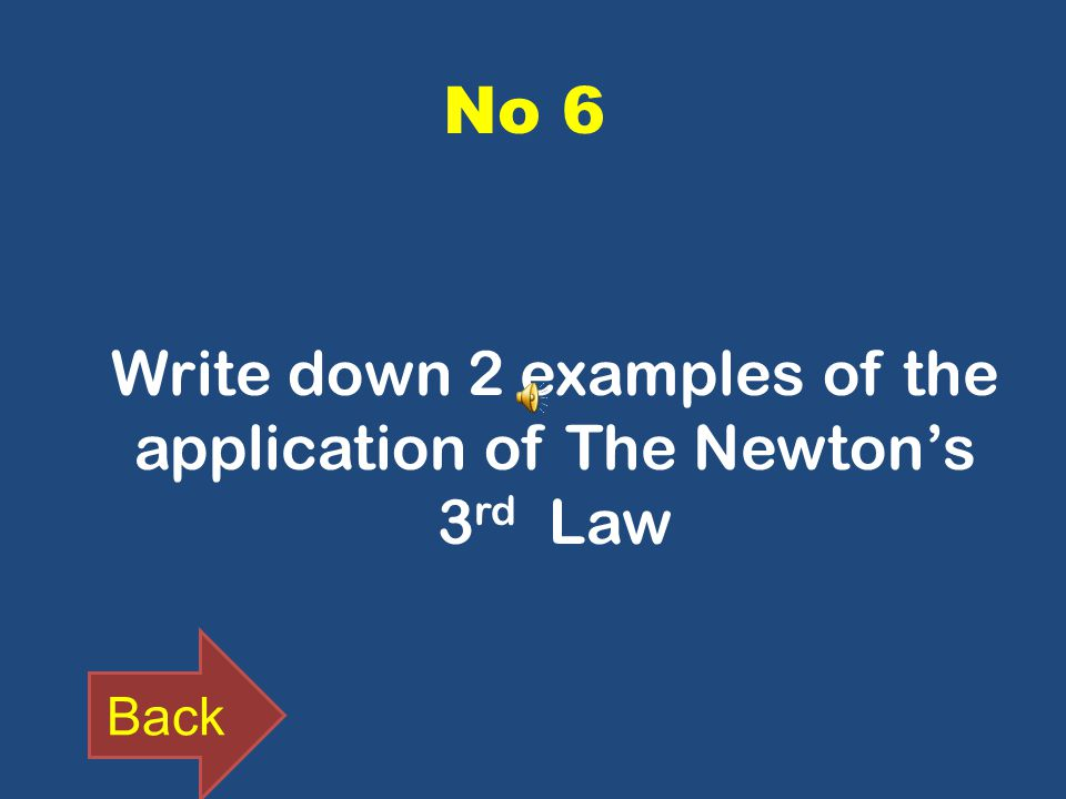 No 6 Write down 2 examples of the application of The Newton's 3 rd Law Back