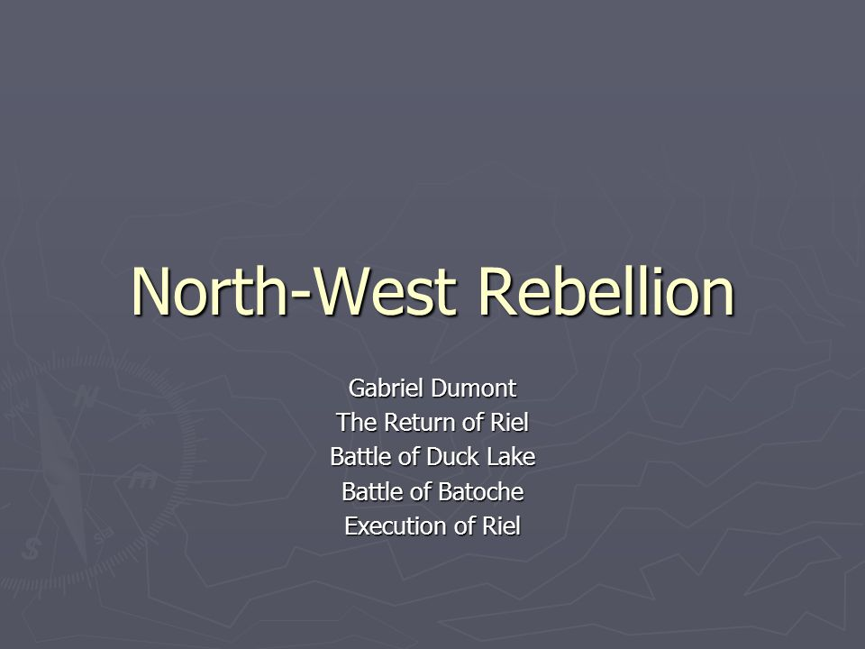 North-West Rebellion Gabriel Dumont The Return of Riel Battle of Duck Lake Battle of Batoche Execution of Riel