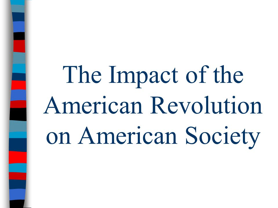 The Impact of the American Revolution on American Society