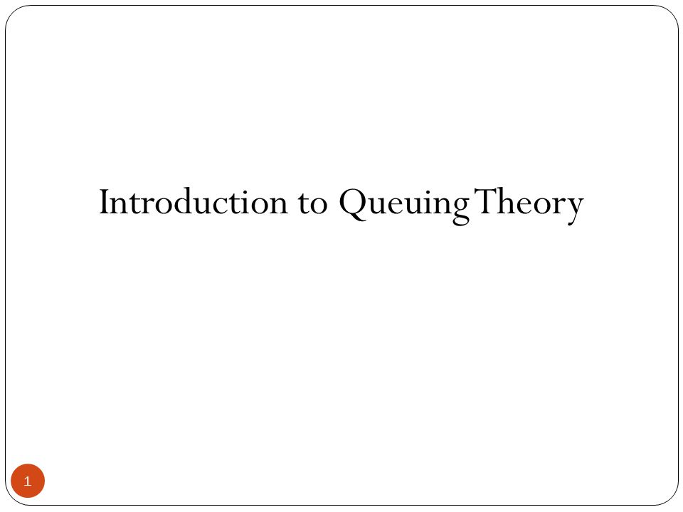 Introduction to Queuing Theory 1