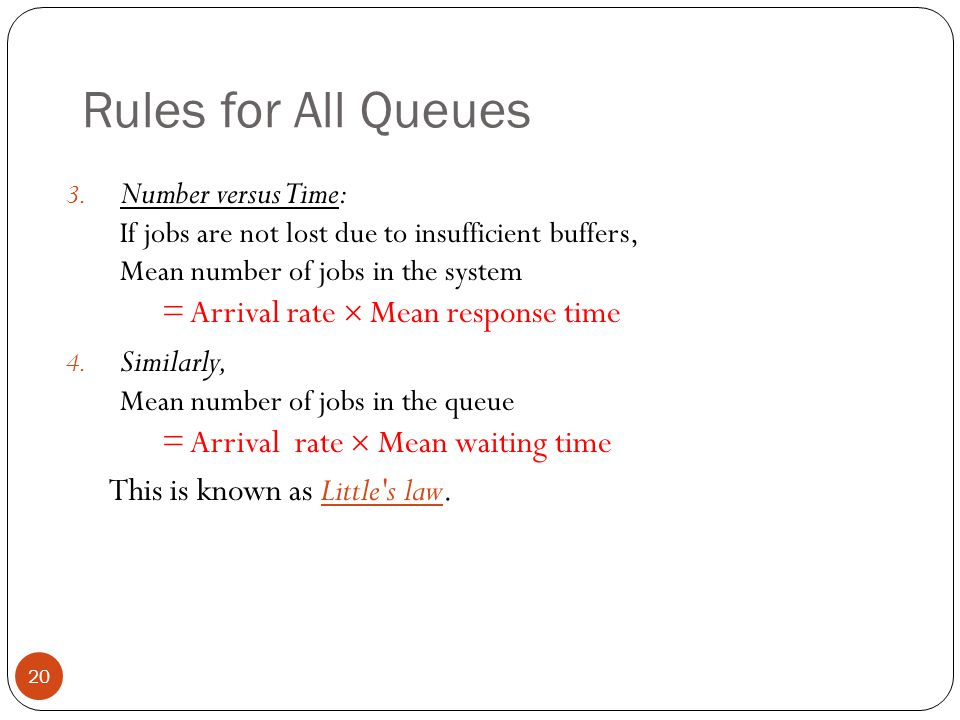 Rules for All Queues 3. Number versus Time: If jobs are not lost due to insufficient buffers, Mean number of jobs in the system = Arrival rate  Mean