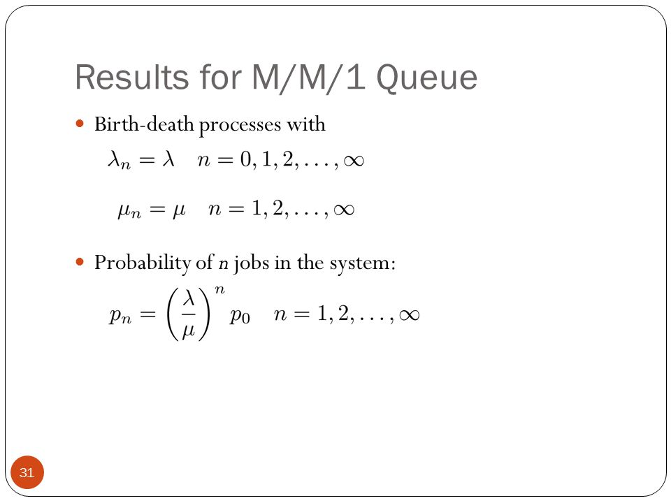 Results for M/M/1 Queue Birth-death processes with Probability of n jobs in the system: 31