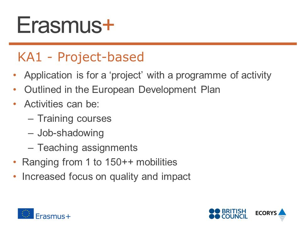 KA1 - Project-based Application is for a 'project' with a programme of activity Outlined in the European Development Plan Activities can be: –Training