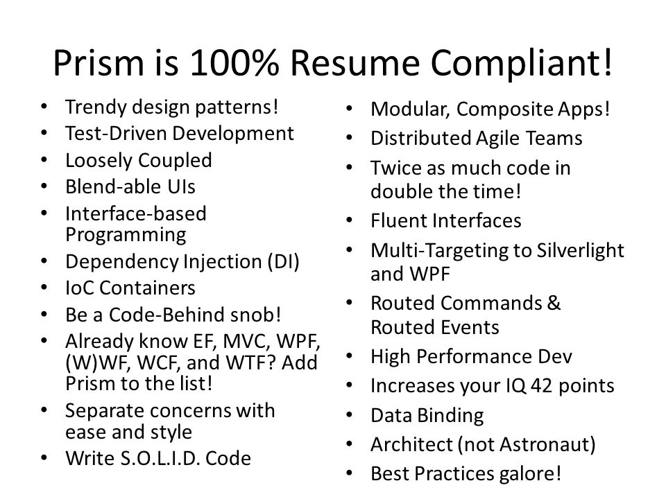 Prism is 100% Resume Compliant! Trendy design patterns! Test-Driven Development Loosely Coupled Blend-able UIs Interface-based Programming Dependency