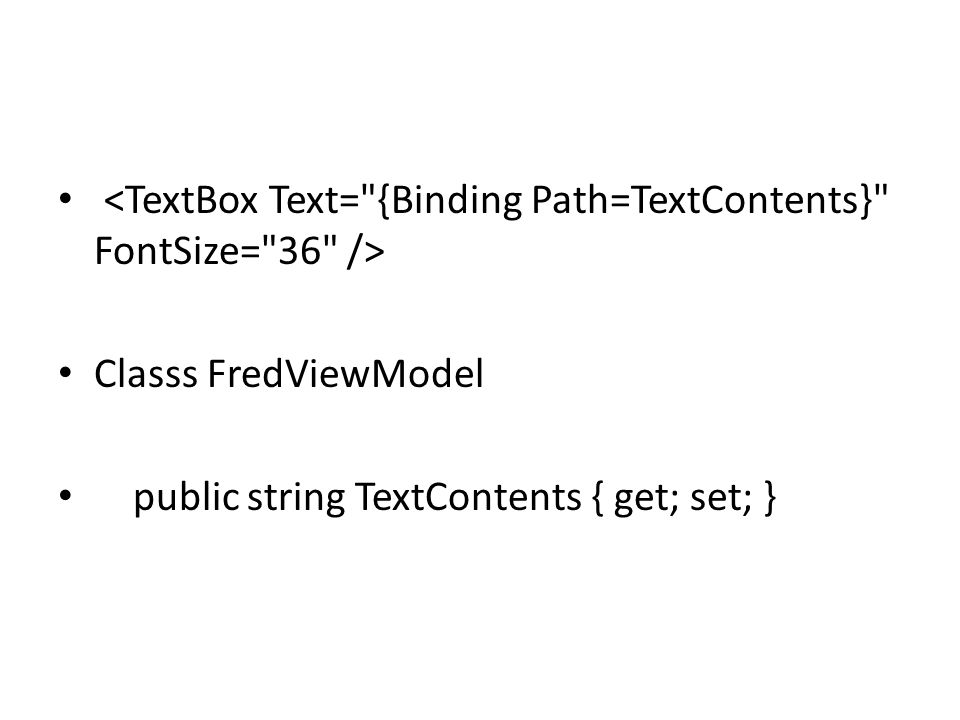 Classs FredViewModel public string TextContents { get; set; }